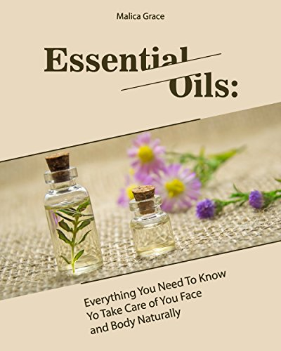 Essential Oils: Everything You Need To Know Yo Take Care of You Face and Body Naturally (English Edition) (Face The Oil Shop Body)