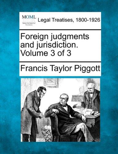 Foreign judgments and jurisdiction. Volume 3 of 3 por Francis Taylor Piggott