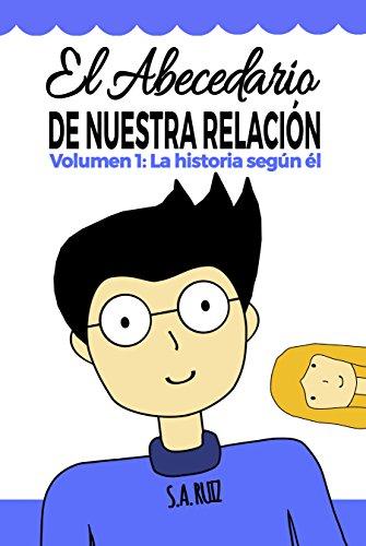 El abecedario de nuestra relación: Volumen 1: La historia según él (Novela de humor)