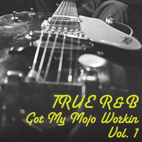 True R&B: Got My Mojo Workin: Vol.1