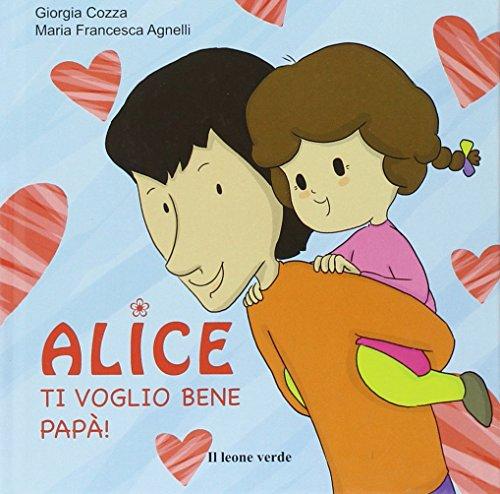 Alice ti voglio bene pap!