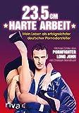 23,5 cm harte Arbeit: Mein Leben als erfolgreichster deutscher Pornodarsteller (German Edition)