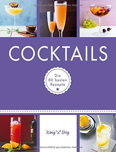 Preisvergleich Produktbild Cocktails: Die 80 besten Rezepte (König & Berg Kochbücher)