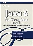 Java 6 - Das Übungsbuch Band II: Über 160 Aufgaben mit vollständigen Lösungen