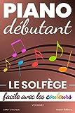 Piano Débutant. Le SOLFÈGE facile avec les couleurs (vol.1)