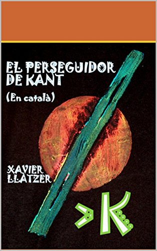 El Perseguidor de Kant: Contes Filosòfics (Què és Filosofia? Book 5) (Catalan Edition) por Xavier Llàtzer Carbó