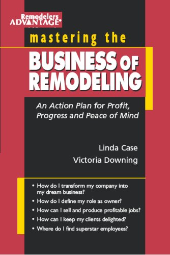 Mastering the Business of Remodeling, <i>An Action Plan for Profit, Progress and Peace of Mind<-i>