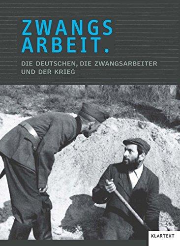 Zwangsarbeit: Die Deutschen, die Zwangsarbeiter und der Krieg