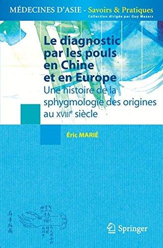 Le diagnostic par les pouls en Chine et en Europe : Une histoire de la sphygmologie des origines au XVIIIe siècle