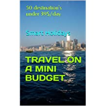 Smart Holidays: How to Travel the World on maximum $40 a Day in 50 destinations (English Edition)