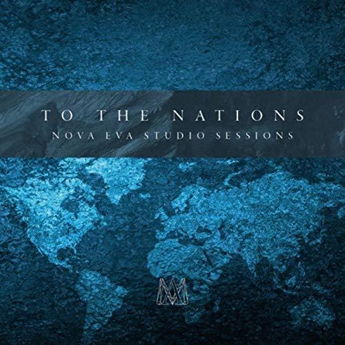 To the Nations: Nova Eva Studio Sessions Studio Nova Studio
