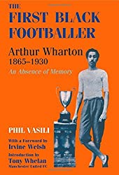 By Phil Vasili The First Black Footballer: Arthur Wharton 1865-1930: An Absence of Memory (Sport in the Global Soci [Paperback]