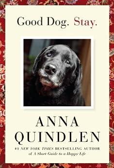 Good Dog. Stay. par [Quindlen, Anna]