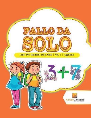 Fallo Da Solo : Libri Per Bambini Di 8 Anni | Vol. 1 | Aggiunta