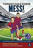 Tomasso vuole essere Messi: Un libro per bambini sul calcio e sulla motivazione