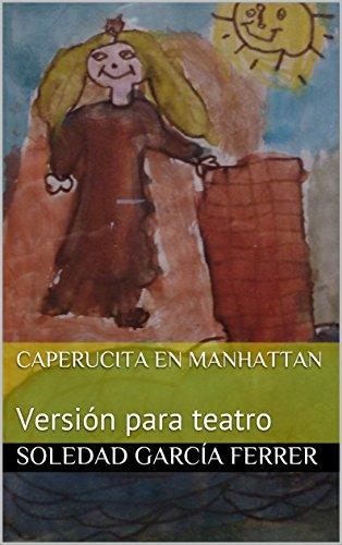 Caperucita en Manhattan: Versión para teatro por Soledad García Ferrer