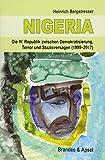 NIGERIA - Die IV. Republik zwischen Demokratisierung, Terror und Staatsversagen (1999-2017) - Heinrich Bergstresser