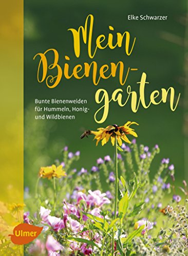 Mein Bienengarten: Bunte Bienenweiden für Hummeln, Honig- und Wildbienen