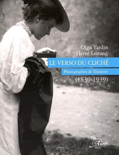 Le verso du cliché : Photographes de Touraine (1839-1939) par Olga Yardin