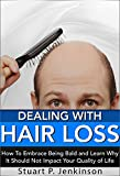 Dealing With Hair Loss: How To Embrace Being Bald and Learn Why It Should Not Impact Your Quality of Life (English Edition)