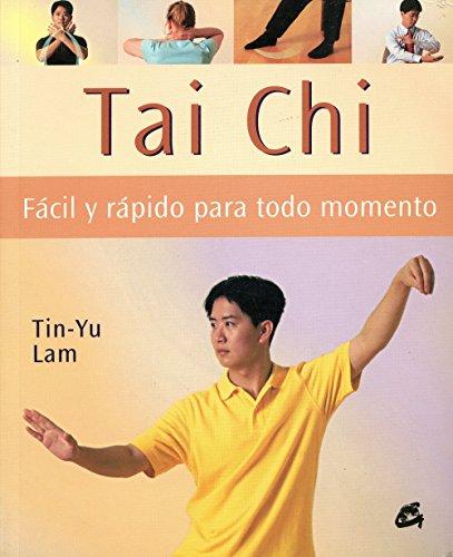 Tai Chi Facil Y Rapido Para Todo Momento/ A Busy Person 's Guide to Tai Chi (Cuerpo-Mente / Body-Mind) por Lam Tin-Yu