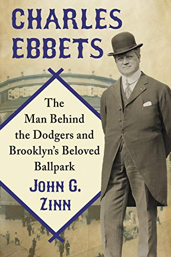 Descargar Con Torrents Charles Ebbets: The Man Behind the Dodgers and Brooklyn's Beloved Ballpark PDF Gratis 2019