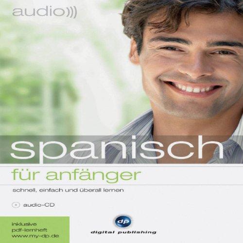Audio Spanisch für Anfänger: Schnell und unkompliziert Audio Spanisch lernen