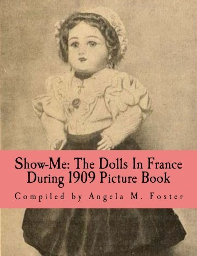 Show-Me: The Dolls In France During 1909 (Picture Book) by Angela M Foster (2016-01-13)