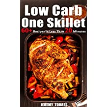 Low Carb One Skillet: 60+ Recipes In Less Than 20 Minutes For Busy You To Fat Loss And Upgrade Your Life (English Edition)