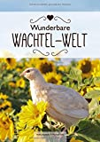 Wunderbare Wachtelwelt - Das Wachtel-Fachbuch - Wachtelbuch