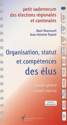 Petit vademecum des élections régionales et cantonales : Organisation - Statut, Compétences des élus par Alain Bournazel