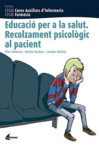 Educació per la salut. Recolzament psicològic al pacient (CFGM CURES AUXILIARS D'INFERMERIA) por M. Tordera, L. Beltrán P. Giménez