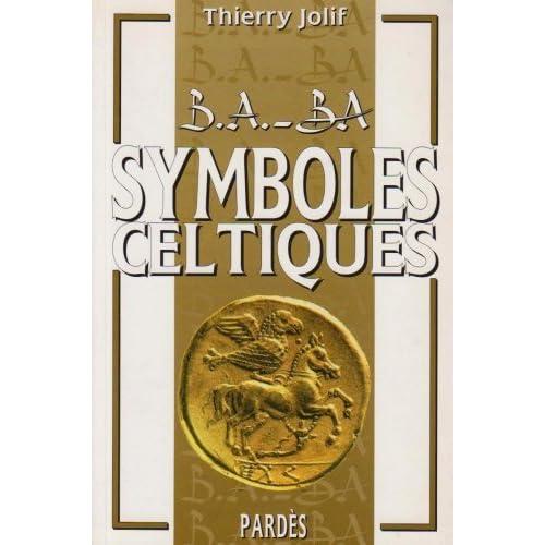 B.A.-BA des symboles celtiques de Thierry Jolif (20 septembre 2004) Broché