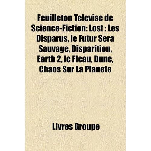 Feuilleton Tlvis de Science-Fiction: Lost: Les Disparus, Le Futur Sera Sauvage, Disparition, Earth 2, Le Flau, Dune, Chaos Sur La Plante