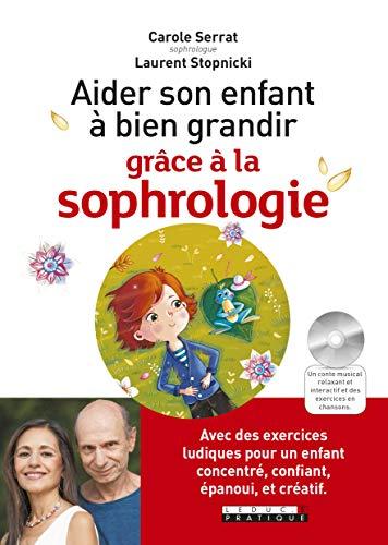Aider son enfant à bien grandir grâce à la sophrologie : Avec des exercices ludiques pour un enfant concentré, confiant, épanoui, et créatif par Laurent Stopnicki