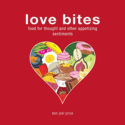 Love Bites: Food for Thought and Other Appetizing Sentiments