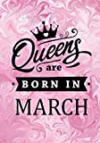 Queens Are Born in March: Journal to Write In, Pink Gifts for Women, Memory Book Birthday Present for Her, Keepsake, Diary, Beautifully Lined Pages Notebook