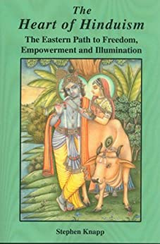The Heart of Hinduism: The Eastern Path to Freedom, Empowerment and Illumination (English Edition) de [Knapp, Stephen]