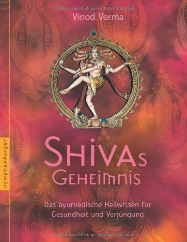 Shivas Geheimnis: Das ayurvedische Heilwissen für Gesundheit und Verjüngung