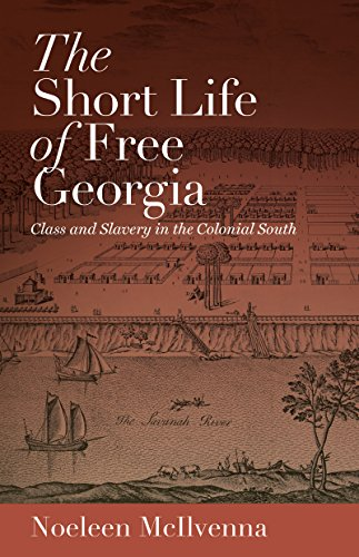 The Short Life of Free Georgia: Class and Slavery in the Colonial South (English Edition)