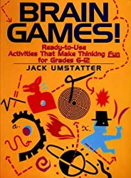 Brain Games!: Ready-to-Use Activities That Make Thinking Fun for Grades 6-12 (J-B Ed: Ready-to-Use Activities)