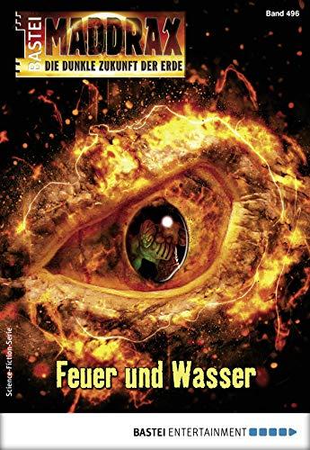 Maddrax 496 - Science-Fiction-Serie: Feuer und Wasser