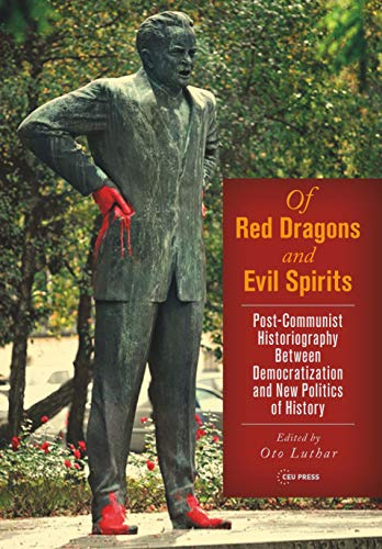 Of Red Dragons And Evil Spirits: Post-communist Historiography Between Democratization And New Politics Of History por Oto Luthar Gratis