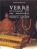 VERRE D'USAGE ET DE PRESTIGE. France 1500-1800