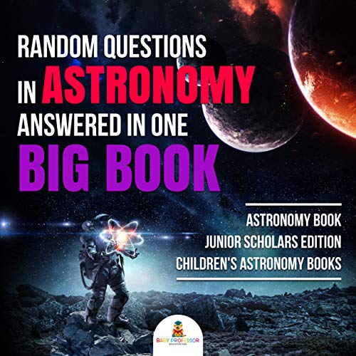 Random Questions in Astronomy Answered in One Big Book   Astronomy Book Junior Scholars Edition   Children's Astronomy Books (English Edition)