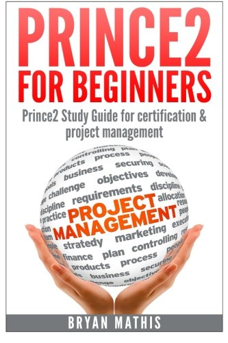 Prince2 for Beginners :Prince2 self study for Certification & Project Management par Bryan Mathis