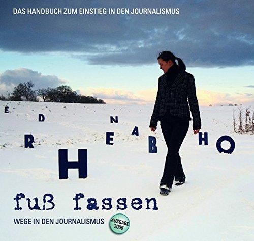 """""""Fuss Fassen"""" - Wege in den Journalismus: Das Handbuch zum Einstieg in den Journalismus"""