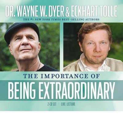 the-importance-of-being-extraordinary-by-author-dr-wayne-w-dyer-by-author-eckhart-tolle-march-2013