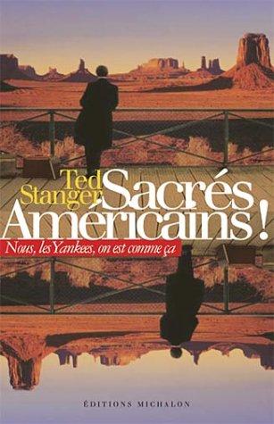 Sacrés américains ! : Nous, les yankees, on est comme ça par Ted Stanger