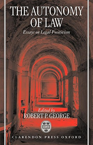 The Autonomy of Law: Essays on Legal Positivism
